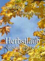 Inge Wrobel und Ronald Henss: Herbstlaub. Gedichte und Fotos